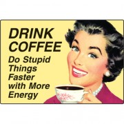 Drink Coffee, Do Stupid Things - Refrigerator Magnet